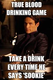 TRUE BLOOD DRINKING GAME Take a drink every time he says 'SOOKIE ... via Relatably.com