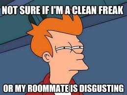 Not sure if i'm a clean freak or my roommate is disgusting ... via Relatably.com