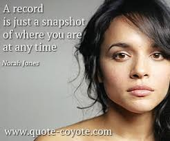 """Norah Jones - """"A record is just a snapshot of where you are a..."""" via Relatably.com"""