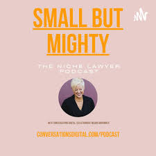 SMALL BUT MIGHTY: The Niche Lawyer Podcast