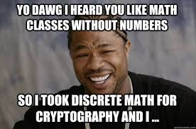 yo dawg i heard you like math classes without numbers so i took ... via Relatably.com