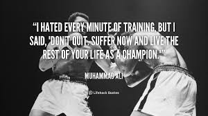 quote-Muhammad-Ali-i-hated-every-minute-of-training-but-88358.png