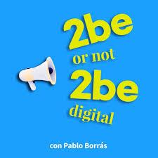 2be or not 2beDigital con Pablo Borrás