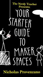 the nerdy teacher your starter guide to makerspaces