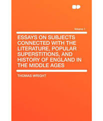 essays on subjects connected the literature popular essays on subjects connected the literature popular superstitions and history of england in the middle ages volume 1