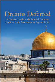 dreams deferred a concise guide to the i palestinian dreams deferred a concise guide to the i palestinian conflict and the movement to boycott cary nelson 9780253025173 com books