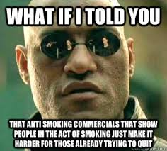What if I told you That anti smoking commercials that show people ... via Relatably.com