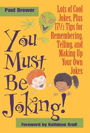 You Must Be Joking!: <b>Lots of Cool</b> Jokes, Plus 17 1/2 Tips for ...
