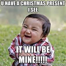 u have a christmas present i see it will be mine!!!!! - evil ... via Relatably.com