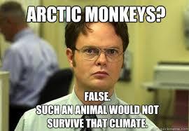 Arctic Monkeys? FALSE. such an animal would not survive that ... via Relatably.com