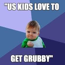 "Meme Maker - ""us kids love to get grubby"" Meme Maker! via Relatably.com"