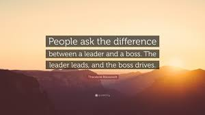 theodore roosevelt quote people ask the difference between a theodore roosevelt quote people ask the difference between a leader and a boss