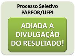Adiada a divulgação do resultado do processo seletivo do PARFOR/UFPI