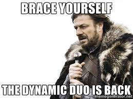 Brace Yourself The Dynamic Duo Is Back - Brace yourself | Meme ... via Relatably.com
