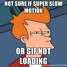 Not sure if super slow motion Or gif not loading - Not sure if ... via Relatably.com