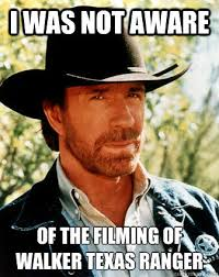i was not aware of the filming of walker texas ranger - Realistc ... via Relatably.com