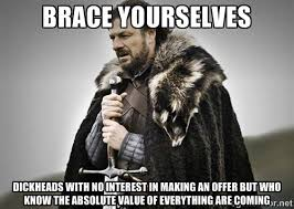 brace yourselves dickheads with no interest in making an offer but ... via Relatably.com