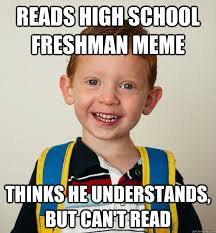 READS HIGH SCHOOL FRESHMAN MEME THINKS HE UNDERSTANDS, BUT CAN'T ... via Relatably.com