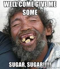 Well come give me some Sugar, sugar!!!!! - Ugly Guy Scores | Meme ... via Relatably.com