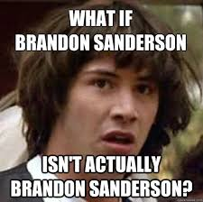 Sanderson Memes - General Brandon Discussion - 17th Shard Forums via Relatably.com