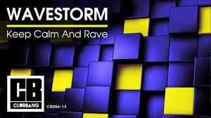 WAVESTORM - <b>Keep Calm And Rave</b> - YouTube