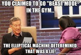 "YOU CLAIMED TO GO ""BEAST MODE"" IN THE GYM... THE ELLIPTICAL ... via Relatably.com"