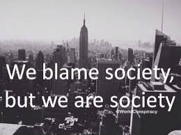 Who's to #blame #society #quotes | Defintion of Muah! | Pinterest ... via Relatably.com