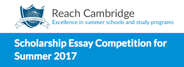 scholarship essay competition for summer – reach cambridge    what is the essay question and what else will be taken into consideration