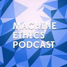Machine Ethics podcast