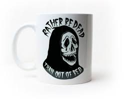 Rather Be Dead Than Out Of Bed - Coffee Mug - <b>Bad Morning</b> - Grim ...