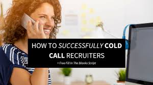 how to cold call recruiters plus script cold call recruiters