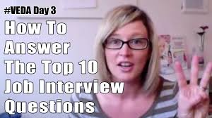 how to answer the top job interview questions veda  how to answer the top 10 job interview questions veda 3 30 days of career tips