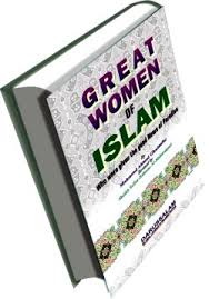 "GREAT MUSLIM WOMEN: ""COMPANIONS OF PROPHET MUHAMMAD"""