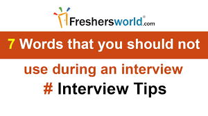 7 words that you should not use during an interview interview 7 words that you should not use during an interview interview tips for all job seekers