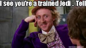 Meme Maker - I see you're a trained Jedi . Tell me more about your ... via Relatably.com