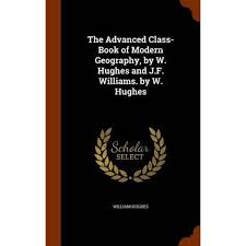 hughes william the advanced class book of modern geography by w and j f williams