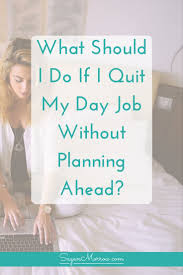 best ideas about i quit my job quitting job i what should i do if i quit my job out planning ahead for my business