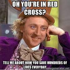 Oh you're in red cross? Tell me about how you save hundreds of ... via Relatably.com