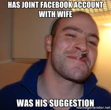 Has joint Facebook account with wife Was his suggestion - Good Guy ... via Relatably.com