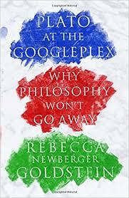 Plato at the Googleplex: Why Philosophy Won't Go Away: Rebecca ...