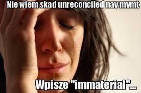 Meme Maker - Nie wiem skad unreconciled nav mvmt Wpisze ... via Relatably.com