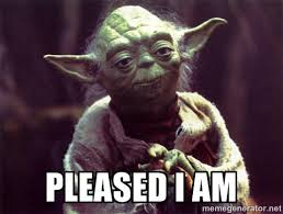pleased i am - Yoda | Meme Generator via Relatably.com