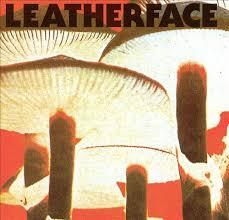<b>Leatherface</b> - <b>Mush</b>