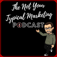 The Not Your Typical Marketing Podcast