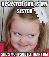 Disaster girl is my sister she's more subtle than i am - Evil ... via Relatably.com