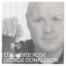 "George Donaldson ""The White Rose"". To go directly to the lyrics, ... - georgedonaldson-thewhiterose"