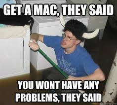 get a mac, they said you wont have any problems, they said - They ... via Relatably.com