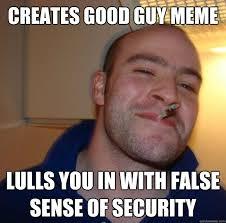 Creates good guy meme lulls you in with false sense of security ... via Relatably.com