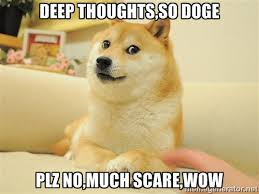 deep thoughts,so doge plz no,much scare,wow - so doge | Meme Generator via Relatably.com