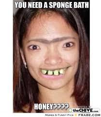 you need a sponge bath... - ugly girl Meme Generator Captionator via Relatably.com